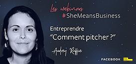 """Les webinars #SheMeansBusiness - 3/04 - """"Comment pitcher ?"""" (Entreprendre) par Audrey Ruffié"""