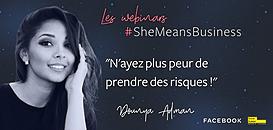 """Les webinars #SheMeansBusiness - """"N'ayez plus peur de prendre des risques !"""""""