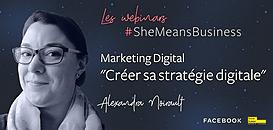 "Les webinars #SheMeansBusiness - 16/04 - ""Créer sa stratégie digitale"" (Marketing digital) par Alexandra Noirault"