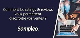 Comment les ratings & reviews vous permettent d'accroître  vos ventes ?