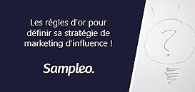 Les règles d'or pour  définir sa stratégie de  marketing d'influence !