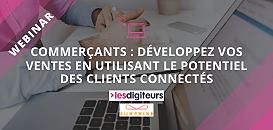 Commerçants : développez vos ventes en utilisant le potentiel des clients connectés