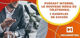 Podcast interne, le nouveau média du télétravail ! (3 exemples de succès)
