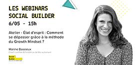 Les webinars Social Builder - 6/05 - Atelier État d'esprit : Comment se dépasser grâce à la méthode du Growth Mindset ?