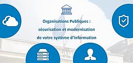 Organisations Publiques : sécurisation et modernisation de votre système d'information