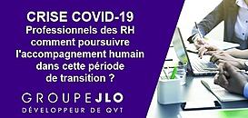 Crise covid-19, Professionnels des RH comment poursuivre l'accompagnement humain dans cette période de transition ?