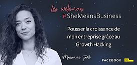 Les Webinars #SheMeansBusiness - Pousser la croissance de mon entreprise grâce au Growth Hacking