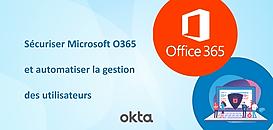 Comment sécuriser Microsoft O365 et automatiser la gestion des utilisateurs ?