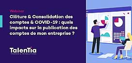 Clôture & Consolidation des comptes & COVID-19 : quels impacts sur la publication des comptes de mon entreprise ?