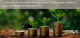 La finance au service de la relance post-crise : quelle roadmap pour la banque et l'assurance ?