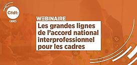 Découvrir les grandes lignes de l'accord national interprofessionnel sur les cadres · Webinaire CFDT Cadres