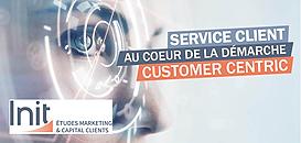 Le service client au cœur de la démarche Customer Centric !
