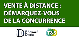 Vente à distance : démarquez-vous de la concurrence ! Cas-client Groupe Edouard Denis