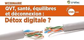 QVT, santé, équilibres et déconnexion : détox digitale ? · Webinaire CFDT Cadres/Crefac