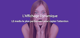 L'affichage dynamique, LE media le plus performant pour capter l'attention