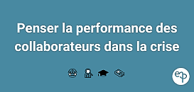 Penser la performance des collaborateurs dans la crise