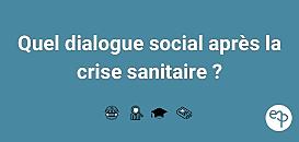 Quel dialogue social après la crise sanitaire ?