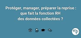 -Protéger, manager, préparer la reprise : que fait la fonction RH des données collectées ?