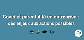 Covid et parentalité en entreprise : des enjeux aux actions possibles