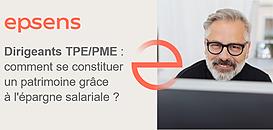 Dirigeants TPE/PME : comment se constituer un patrimoine grâce à l'épargne salariale ?