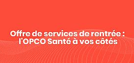 Offre de services de rentrée  :  l'OPCO Santé à vos côtés