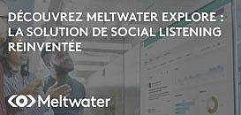 Présentation de Meltwater Explore, la plateforme intuitive de Social Listening en temps réel