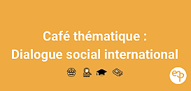Café thématique : Rencontre avec Rémi Bourguignon autour du dialogue social international