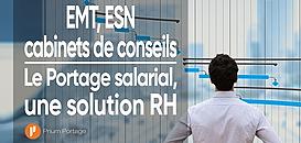 EMT, ESN, cabinet de conseils : les bénéfices de passer vos consultants en portage salarial