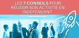 Les 7 conseils pour réussir en Indépendant