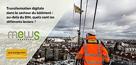 Transformation digitale dans le secteur du bâtiment : au-delà du BIM, quels sont les différents leviers ?