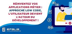 Réinventez vos applications métier : approche low code, l'utilisateur devient l'acteur du développement