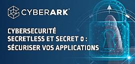 CYBERSÉCURITÉ -  Des nouvelles approches d'authentification et gestion des secrets pour sécuriser vos applications
