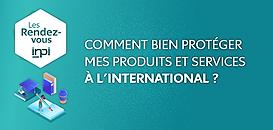 Bien protéger mes produits et services à l'international
