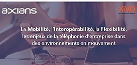 La Mobilité, l'Interopérabilité, la Flexibilité, les enjeux de la téléphonie d'entreprise