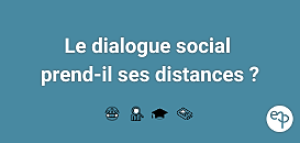Le dialogue social prend-il ses distances ?