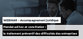 Accompagnement juridique - Mandat ad hoc et conciliation : le traitement préventif des difficultés des entreprises