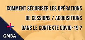 Comment sécuriser les opérations de cessions / acquisitions dans le contexte Covid-19 ?