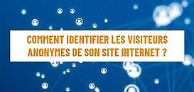 Comment identifier les visiteurs anonymes de son site Web ?