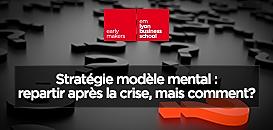 Stratégie modèle mental : Repartir après la crise, mais comment ?