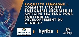 Roquette témoigne : Comment l'équipe Trésorerie sécurise et anticipe ses flux pour soutenir le développement du groupe ?