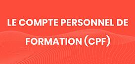 Le compte personnel de formation (CPF)