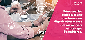 Découvrez les 6 étapes d'une transformation digitale réussie avec des cas concrets et partages d'expérience.