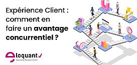 Expérience Client : comment en faire un avantage concurrentiel ?