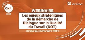 Les enjeux stratégiques de la démarche de Dialogue sur la Qualité du Travail (DQT) · Webinaire CFDT Cadres/Crefac