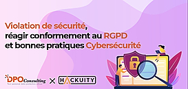 Violation de sécurité, réagir conformément au RGPD et bonnes pratiques Cybersécurité
