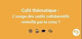 Café thématique -  L'usage des outils collaboratifs revivifié par la crise ?