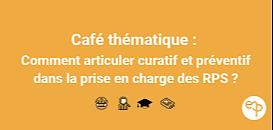 Café thématique -  Comment articuler curatif et préventif dans la prise en charge des enjeux psychosociaux