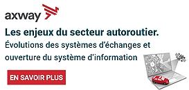 Les enjeux du secteur autoroutier. Évolutions des systèmes d'échanges et ouverture du système d'information.