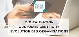 Transformation digitale, Customer centricity & Retail excellence : adapter son organisation aux nouveaux enjeux Business