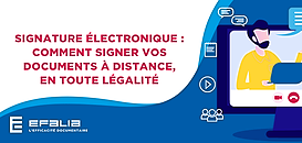 Signature électronique :  Comment signer vos documents à distance,  en toute légalité ?